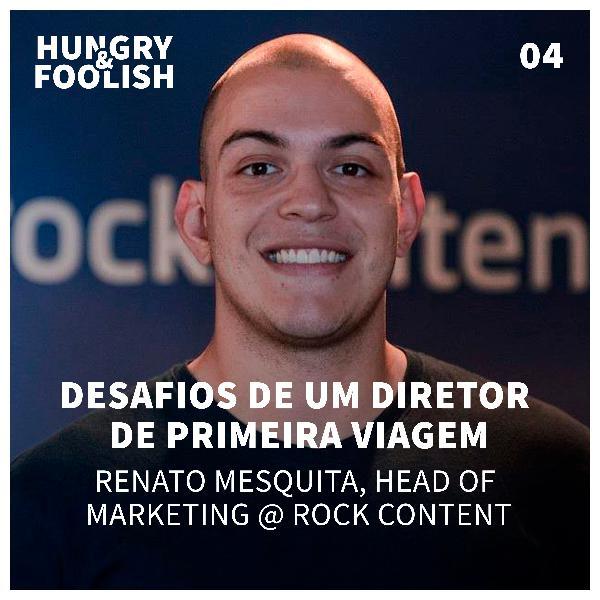 04 - Desafios de um diretor de primeira viagem (Renato Mesquita, Head de Marketing @ Rock Content)