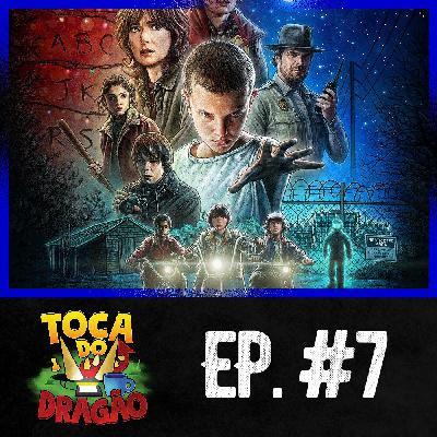 TDD EP# 7 | StrangerThings, Os Bagulhos Doidos (Temp.1)