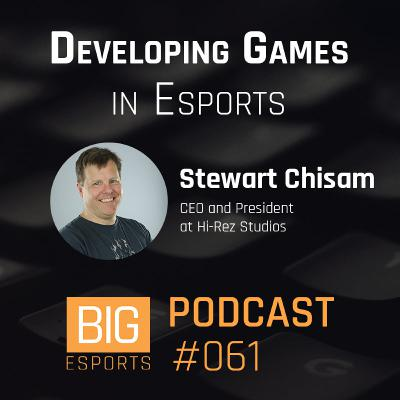 #061 – Developing Games in Esports with Stewart Chisam – CEO and President at Hi-Rez Studios