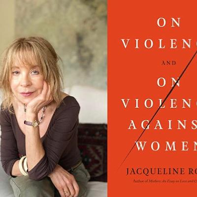 On violence and on violence against women w/ Jacqueline Rose