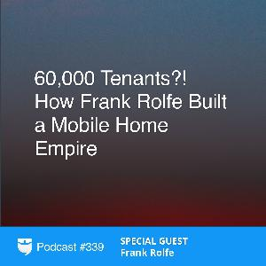 339: 60,000 Tenants?! How Frank Rolfe Built a Mobile Home Empire
