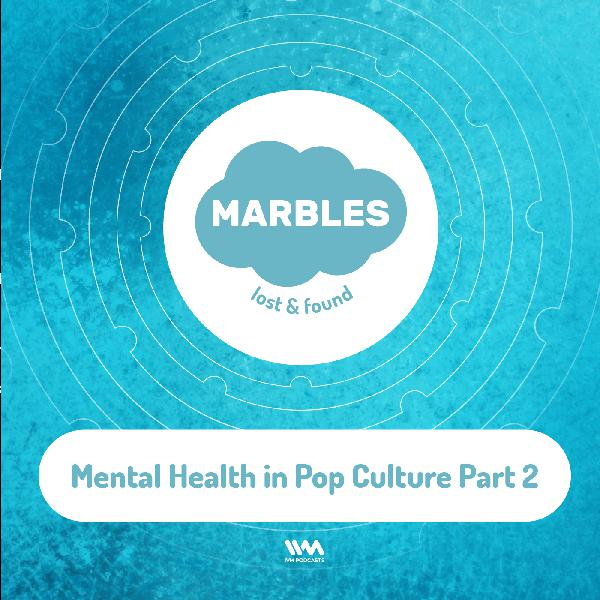 Ep. 08: Mental Health in Pop Culture Part 2