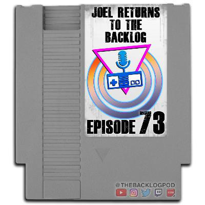 Episode 73 - Joel Returns to the Backlog