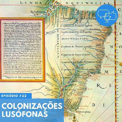 #22 – Colonizações lusófonas
