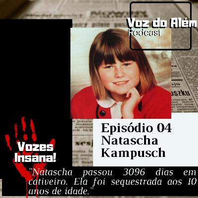 Voz do Além #04 - Natascha Kampusch 3096 Dias de Cativeiro
