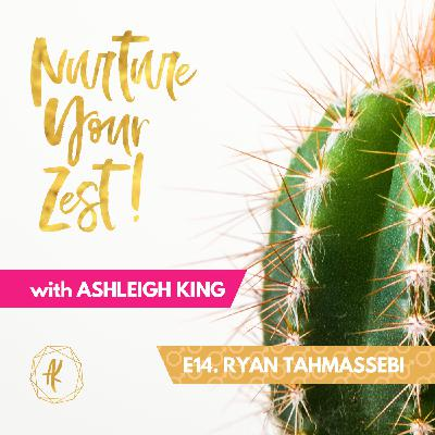 #NurtureYourZest Episode 14 with special guest Ryan Tahmassebi #InternationalMensDay
