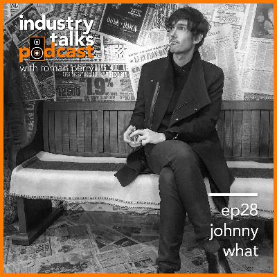 ep28 - A Producer's Deep Dive with Johnny What