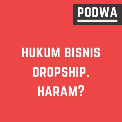Hukum Bisnis Dropship dalam Islam | Penyebab Dropship Haram - PODWA Waisy Alqi Ep. #9