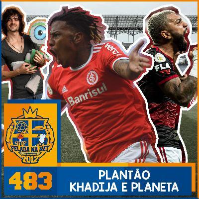Pelada na Net #483 - Plantão Khadija E Planeta