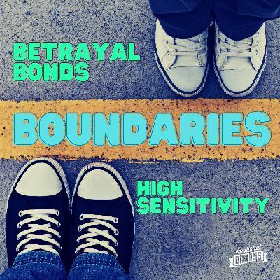 Betrayal Bonds, Boundaries, and High Sensitivity