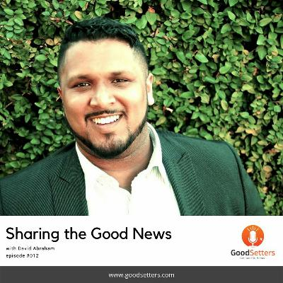 Episode 012 - Sharing the Good News with David Abraham