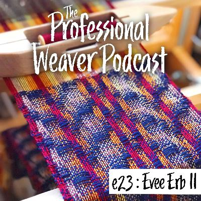 23 : Evee Erb on Weaving in the world of craft, mistakes, advice & More!