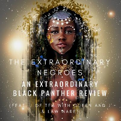 An Extraordinary Black Panther Review (Feat. J of Tea With Queen & J and Law Ware)