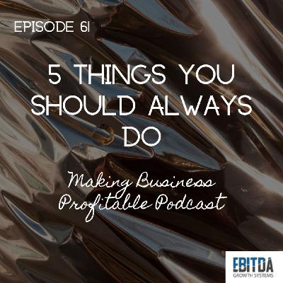 Episode 61 - 5 Things you should ALWAYS do