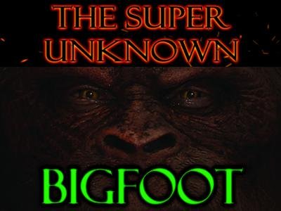 FIELD of GEEKS Presents...THE SUPER UNKNOWN: Bigfoot