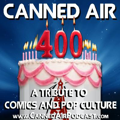 Canned Air #400 The 400th Episode Celebration!