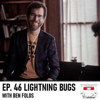Episode 46: Lightning Bugs with Ben Folds