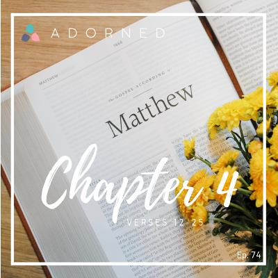 Ep. 74 - Matthew - Chapter 4 - verses 12-25