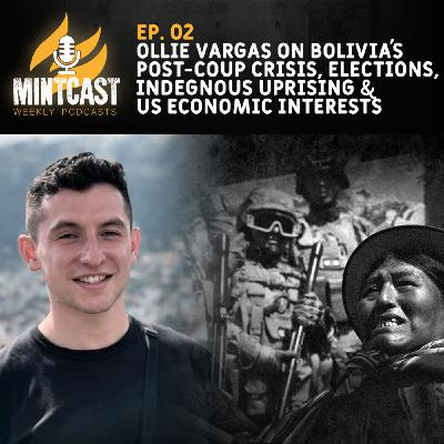 MintCast Interviews Oliver Vargas On US Election Meddling In Bolivia and Country's Indigenous Uprising