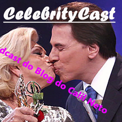CelebrityCast - Podcast do Blog do Calil Neto