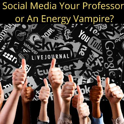 Is Social Media Your Professor Or Your Energy Vampire Plus New Election Info
