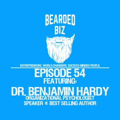 BB: Ep. 54 - Dr Benjamin Hardy - 'Personality Isn't Permanent'