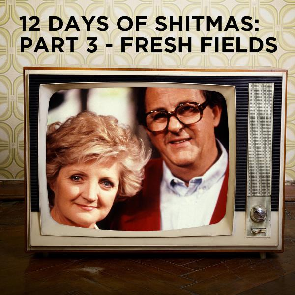 12 Days of Shitmas: Part 3 - Fresh Fields