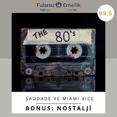 Nostalji: En Portekizce Kelime Saudade ve En Seksenler Dizi Miami Vice