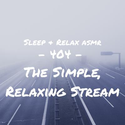 The Simple, Relaxing Stream