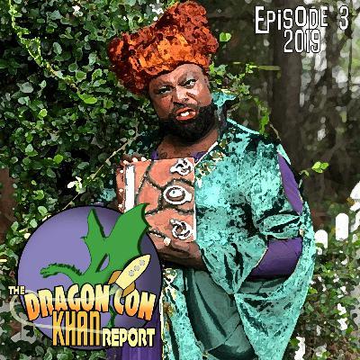 The 2019 Dragon Con Khan Report Episode 3
