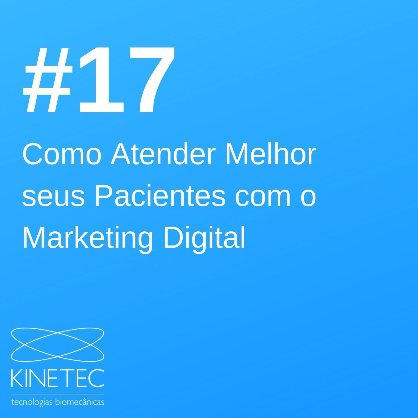 #017 Como Atender Melhor Seus Pacientes com o Marketing Digital