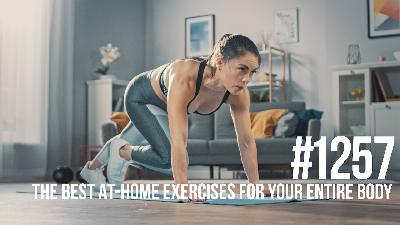 1257: The Best At-Home Exercises for Your Entire Body