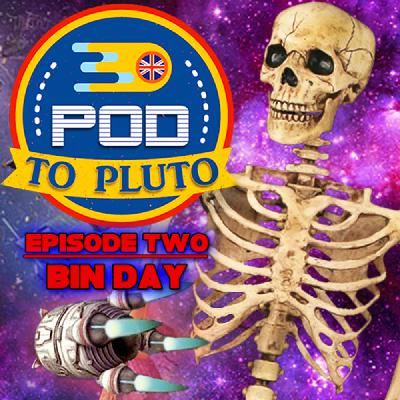 Pod To Pluto: EP2 - Bin Day