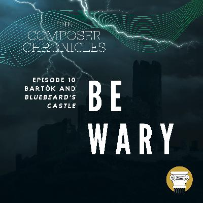 Ep. 10: Be Wary - Bartók and Bluebeard's Castle