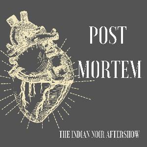 e1 Post Mortem - The Indian Noir Aftershow
