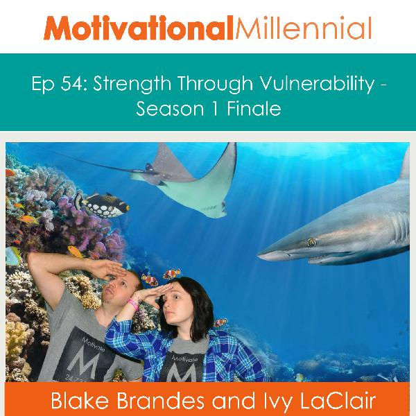 54: Strength Through Vulnerability - Season 1 Finale