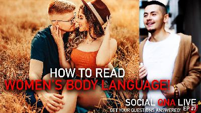 How to Read WOMEN'S BODY LANGUAGE! | Social QNA Live! Ep #7