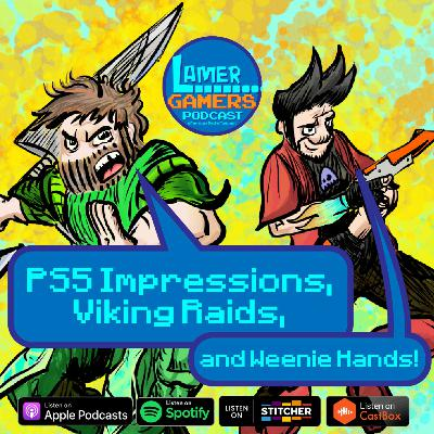 PS5 Impressions, Viking Raids, and Weenie Hands!