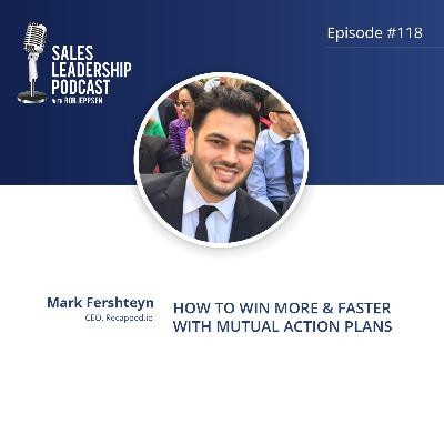 Episode 118: #118: Mark Fershteyn, CEO of Recapped.io — How to Win More & Faster with Mutual Action Plans