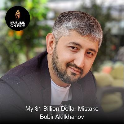 Bobir Akilkhanov & $1 billion dollar mistake