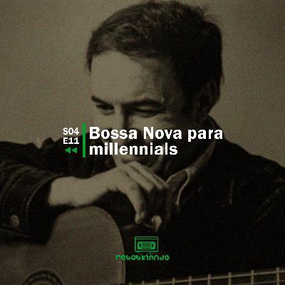Bossa Nova para millennials | Rebobinando S04E11