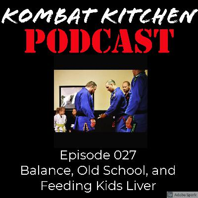Balance, Old School, and Feeding Kids Liver   Episode 027