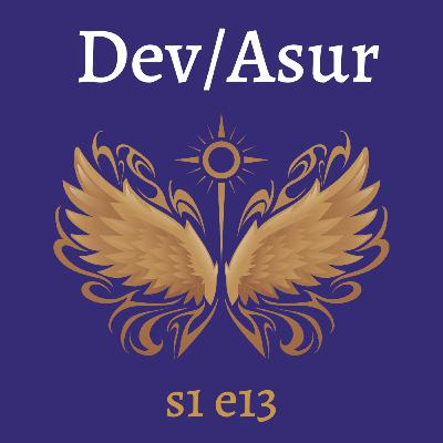 s1e13 Dev/Asur (Indian Mithya Fantasy)