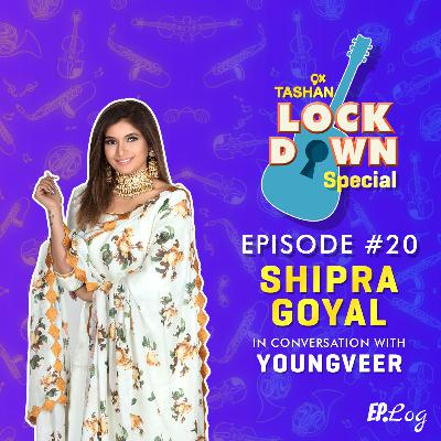 Ep 20: 9x Tashan Lockdown Special ft. Shipra Goyal