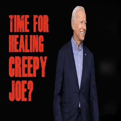 Time For Healing Creepy Joe?