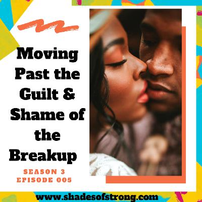 Moving Past the Guilt and Shame of the Breakup