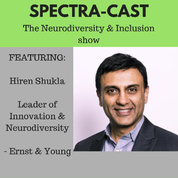 Ep 7 - Hiren Shukla, Ernst & Young Leader of Innovation & Neurodiversity