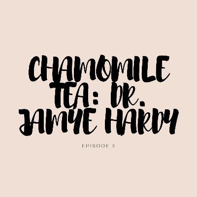 Chamomile Tea: Dr. Jamye Hardy