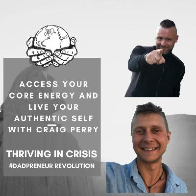 Access Your Core Energy And Live Your Authentic Self With Craig Perry-Thriving In A Crisis