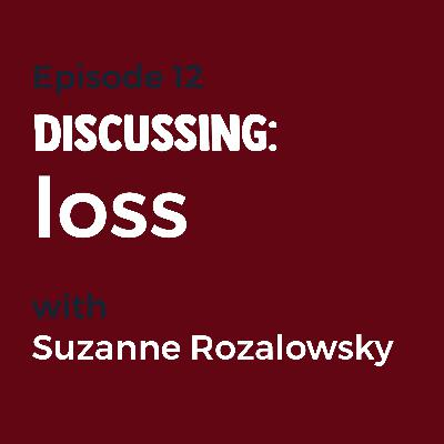 Episode 12 - Loss with Suzanne Rozalowsky
